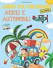 Libro da colorare di camion, aerei e automobili: Libro di attività per auto per bambini 2-4 e 4-8 anni, ragazzi o ragazze, camion e altro. (Italian Edition)