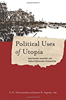 Political Uses of Utopia: New Marxist, Anarchist, and Radical Democratic Perspectives (New Directions in Critical Theory)