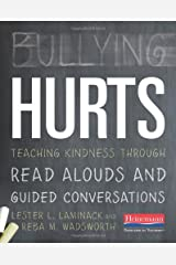 Bullying Hurts: Teaching Kindness Through Read Alouds and Guided Conversations Paperback