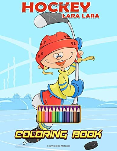 Lara Lara Hockey Coloring Book: A Kids Coloring Book For Ice Hockey & Ball Hockey Fans