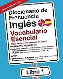 Diccionario de Frecuencia - Ingles - Vocabulario Esencial: 2.500 palabras mas comunes del Ingles: Las 2500 Palabras Mas Comunes del Ingles: Volume 1 (Inglés)