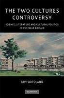 The Two Cultures Controversy: Science, Literature and Cultural Politics in Postwar Britain