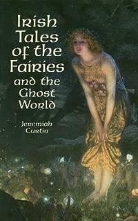 Irish Tales of the Fairies and the Ghost World (Celtic, Irish)