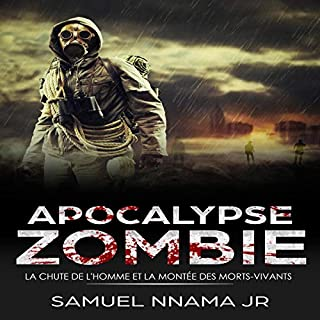 Apocalypse Zombie [Zombie Apocalypse] (French Edition)     La Chute de l'homme et la Montée des Morts-Vivants [The Fall of Man and the Ascent of the Undead]              By:                                                                                                                                 Samuel Nnama Jr                               Narrated by:                                                                                                                                 Mounia Belgnaoui                      Length: 2 hrs and 25 mins     Not rated yet     Overall 0.0