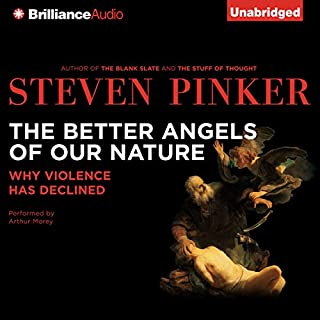 The Better Angels of Our Nature     Why Violence Has Declined              Written by:                                                                                                                                 Steven Pinker                               Narrated by:                                                                                                                                 Arthur Morey                      Length: 36 hrs and 39 mins     71 ratings     Overall 4.6