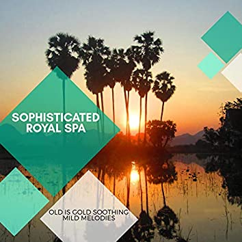 Sophisticated Royal Spa - Old Is Gold Soothing Mild Melodies