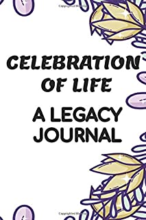 Celebration Of Life A Legacy Journal: Life Stories Journal And Photo Album, Notebook For Memory-Keeping And Remembrance