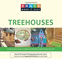 Knack Treehouses: A Step-by-Step Guide to Designing & Building a Safe & Sound Structure (Knack Make It Easy)