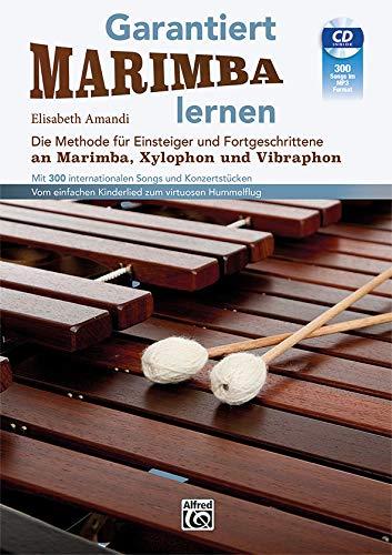 Garantiert Marimba lernen: Die Methode für Einsteiger und Fortgeschrittene an Marimba, Xylophon und Vibraphon mit 300 internationalen Songs und ... ... einfachen Kinderlied zum virtuosen Hummelflug