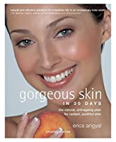 Gorgeous Skin in 30 Days: The Natural, Anti-ageing Plan for Radiant, Youthful Skin