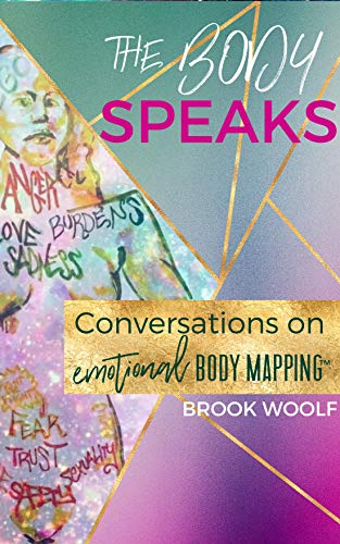The Body Speaks : Conversations on Emotional Body Mapping