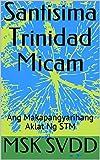 Santisima Trinidad Micam: Ang Makapangyarihang Aklat Ng STM (English Edition)
