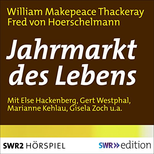 Jahrmarkt des Lebens                   By:                                                                                                                                 William Makepeace Thackeray                               Narrated by:                                                                                                                                 Else Hackenberg,                                                                                        Marianne Kehlau,                                                                                        Heinz Klingenberg,                   and others                 Length: 4 hrs and 52 mins     Not rated yet     Overall 0.0