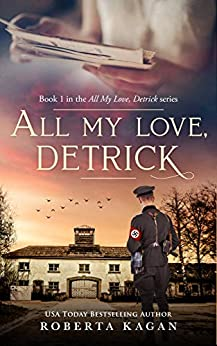 All My Love, Detrick: A Historical Novel Of Love And Survival During The Holocaust (All My Love Detrick Book 1) by [Roberta Kagan]