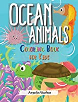 Ocean Animals Coloring Book for Kids: A Coloring Book For Kids Ages 4-8 Easy For Boys and Girls