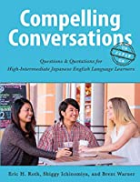 Compelling Conversations-Japan: Questions and Quotations for High Intermediate Japanese English Language Learners
