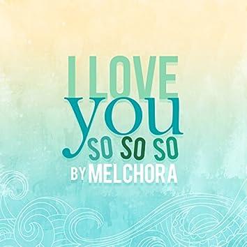I Love You So So So