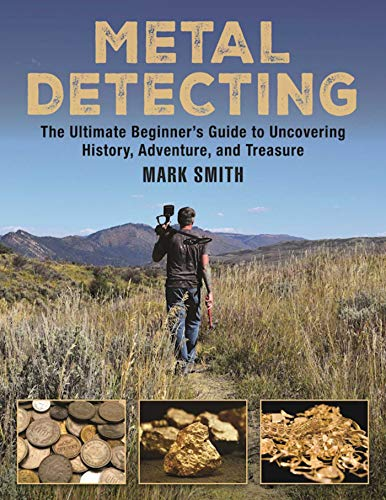 Metal Detecting: The Ultimate Beginner's Guide to...
