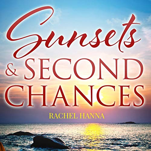 Sunsets & Second Chances Audiobook By Rachel Hanna cover art