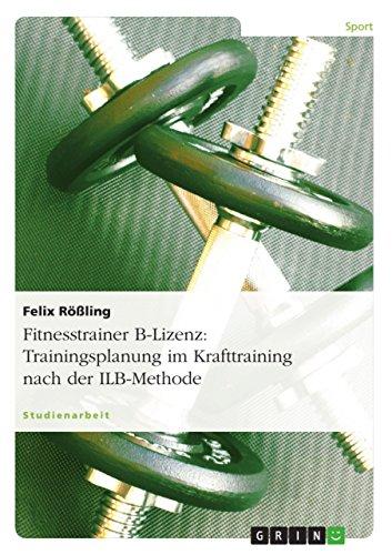 Fitnesstrainer B-Lizenz: Trainingsplanung im Krafttraining nach der ILB-Methode