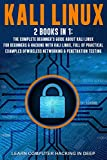Kali Linux: 2 books in 1: The Complete Beginner's Guide About Kali Linux For Beginners & Hacking With Kali Linux, Full of Practical Examples Of Wireless Networking & Penetration Testing. - Learn Computer Hacking In Deep