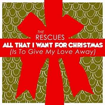 All That I Want for Christmas (Is to Give My Love Away)