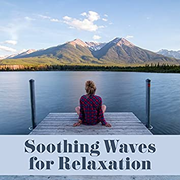 Soothing Waves for Relaxation – Calm Music to Rest, Relaxing New Age, Waves of Calmness