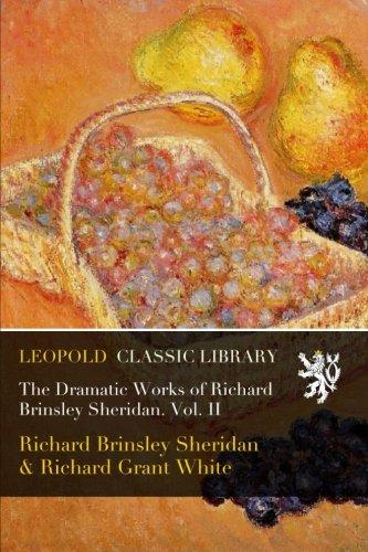 The Dramatic Works of Richard Brinsley Sheridan. Vol. II