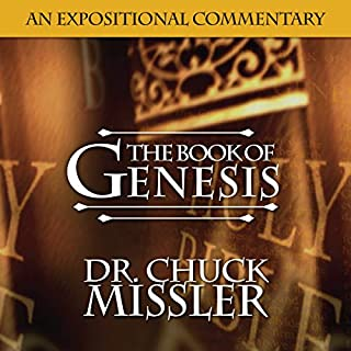The Book of Genesis: A Commentary                   By:                                                                                                                                 Chuck Missler                               Narrated by:                                                                                                                                 Chuck Missler                      Length: 28 hrs and 39 mins     39 ratings     Overall 4.8