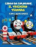 Il trenino Thomas con i suoi amici: libro da colorare/ libro per bambini dai 2 anni in su/ formato pagine grandi/ immagini di alta qualità