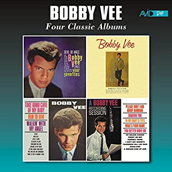 Four Classic Albums (Bobby Vee Sings Your Favorites / Bobby Vee / Take Good Care of My Baby / A Bobby Vee Recording Session) [Remastered]