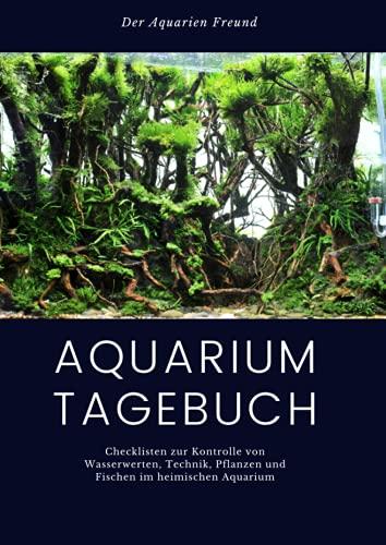 Aquarium Tagebuch: Checklisten zur Kontrolle von Wasserwerten, Technik, Pflanzen und Fischen im heimischen Aquarium   Logbuch Wasserwerte   Aquarium ...   Größe ca. DIN A4   190 Checklisten