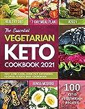 The Essential Vegetarian Keto Cookbook 2021: 100+ Low-Carb, High-Fat Ketogenic Recipes: A Keto Diet Cookbook