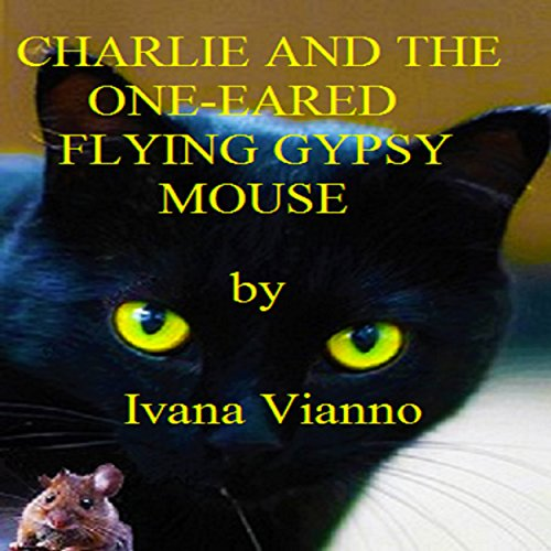 Charlie and the One-Eared Flying Gypsy Mouse audiobook cover art