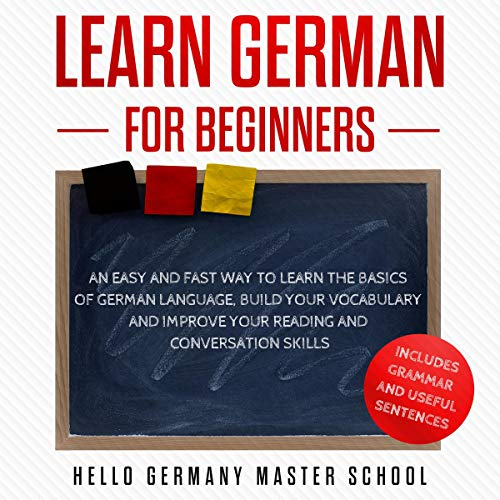 Learn German for Beginners: An Easy and Fast Way to Learn the Basic of German Language, Build Your Vocabulary, and Improve Your Reading and Conversation Skills audiobook cover art