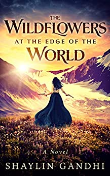 The Wildflowers at the Edge of the World: A Novel by [Shaylin Gandhi]