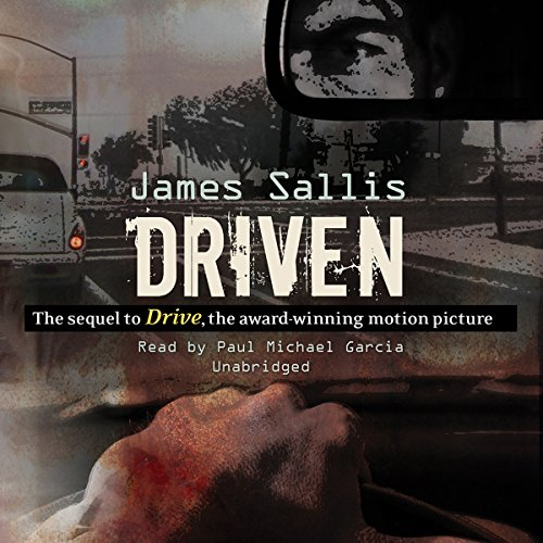 Driven                   By:                                                                                                                                 James Sallis                               Narrated by:                                                                                                                                 Paul Michael Garcia                      Length: 3 hrs and 32 mins     21 ratings     Overall 3.7