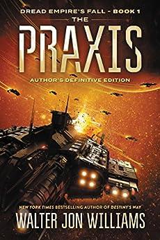 The Praxis: Dread Empire's Fall (Dread Empire's Fall Series Book 1) by [Walter Jon Williams]