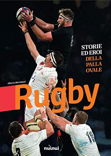 Rugby. Storie ed eroi della palla ovale. Ediz. illustrata