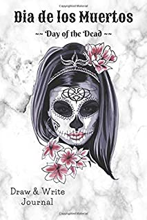 Dia de los Muertos ~~ Day of the Dead ~~ Draw & Write Journal: Journal for Adults or Teenagers. Blank Framed Pages to Draw & Lined Pages to Write on, all in one place!