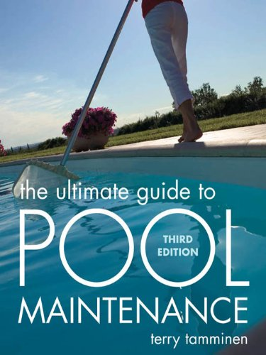 The Ultimate Guide to Pool Maintenance, Third Edition (English Edition)