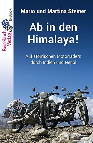 Ab in den Himalaya!: Auf störrischen Motorrädern durch Indien und Nepal (German Edition)