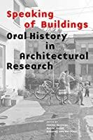 Speaking of Buildings: Oral History in Architectural Research (collected essays by architectural scholars, architectural theory through oral history and spoken testimony)