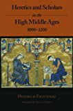 Heretics and Scholars in the High Middle Ages, 1000–1200