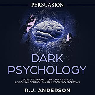 Persuasion: Dark Psychology - Secret Techniques to Influence Anyone Using Mind Control, Manipulation and Deception  cover art