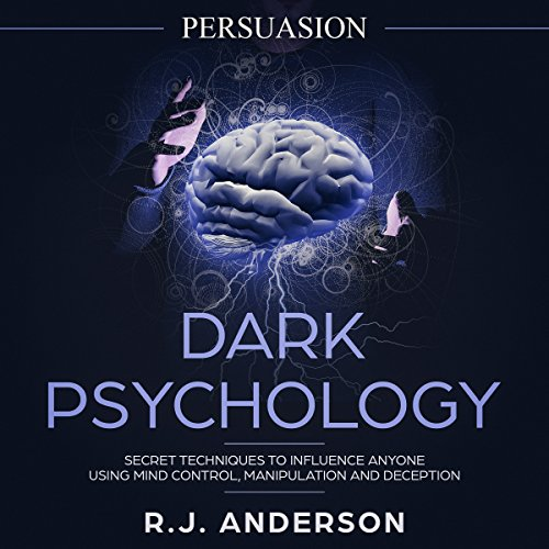 Page de couverture de Persuasion: Dark Psychology - Secret Techniques to Influence Anyone Using Mind Control, Manipulation and Deception