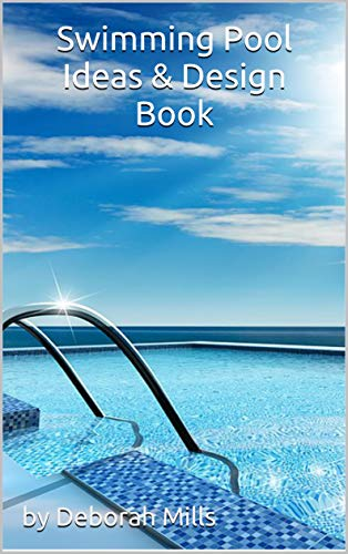Swimming Pool Ideas & Design Book: swimming pools design ideas (home decor) (English Edition)