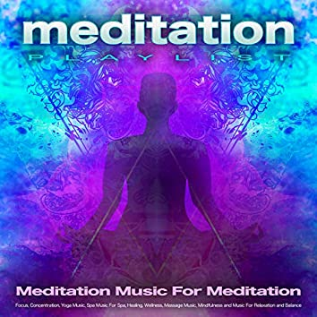 Meditation Playlist: Meditation Music For Meditation, Focus, Concentration, Yoga Music, Spa Music For Spa, Healing, Wellness, Massage Music, Mindfulness and Music For Relaxation and Balance