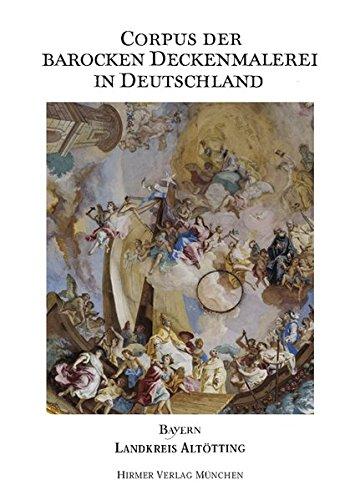 Corpus der barocken Deckenmalerei in Deutschland, Bayern: Band 9 - Landkreis Altötting