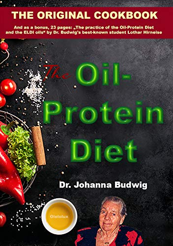 The Oil-Protein Diet cookbook: The Original Oil-Protein Diet Cookbook from Dr. Johanna Budwig.